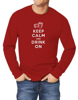 Keep calm and drink on Long-sleeve T-Shirt