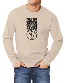 Only The Saxophone Will Save The World Long-sleeve T-Shirt