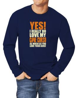 Yes! I Really Do Love My Cane Corso Long-sleeve T-Shirt