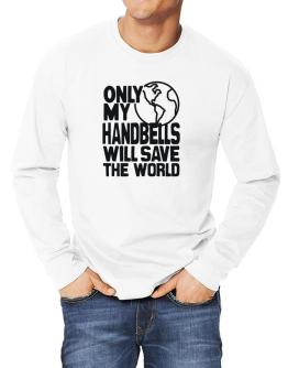 Only My Handbells Will Save The World Long-sleeve T-Shirt