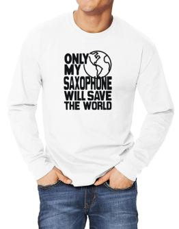 Only My Saxophone Will Save The World Long-sleeve T-Shirt