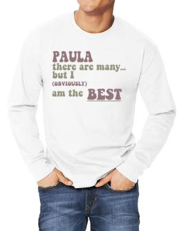 Paula There Are Many... But I (obviously!) Am The Best Long-sleeve T-Shirt
