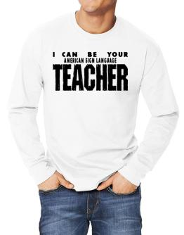 I Can Be You American Sign Language Teacher Long-sleeve T-Shirt