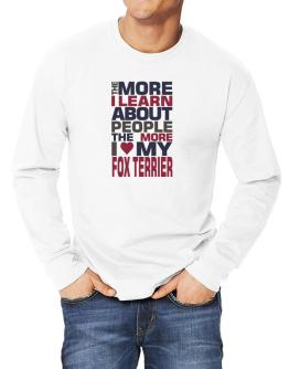 The More I Learn About People The More I Love My Fox Terrier Long-sleeve T-Shirt