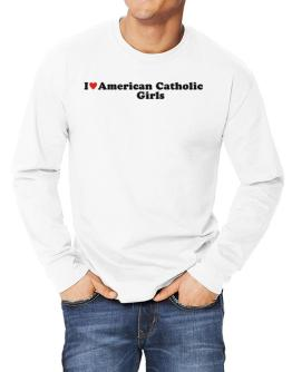 I Love American Catholic Girls Long-sleeve T-Shirt