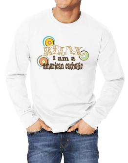 Relax, I Am An American Catholic Long-sleeve T-Shirt