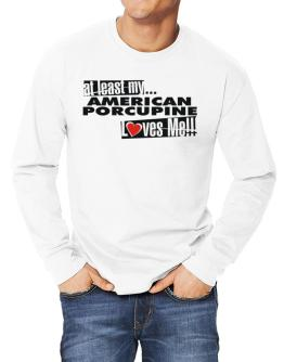 At Least My American Porcupine Loves Me ! Long-sleeve T-Shirt