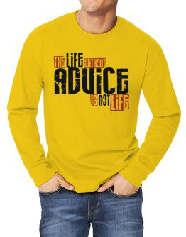 Life Without Advice Is Not Life Long-sleeve T-Shirt