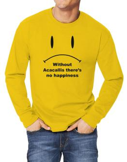 Without Acacallis There Is No Happiness Long-sleeve T-Shirt