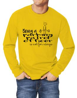 Being a Parking Patrol Officer is not for wimps Long-sleeve T-Shirt