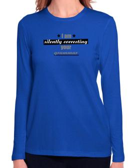 I am silently correcting your grammar Long Sleeve T-Shirt-Womens