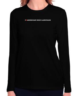 I Love American Sign Language Long Sleeve T-Shirt-Womens