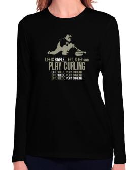 """ Life is simple... eat, sleep and play Curling "" Long Sleeve T-Shirt-Womens"