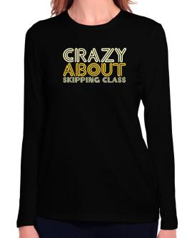 Crazy About Skipping Class Long Sleeve T-Shirt-Womens