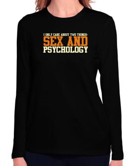 I Only Care About Two Things: Sex And Psychology Long Sleeve T-Shirt-Womens
