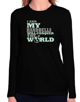 I And My Handbells Will Conquer The World Long Sleeve T-Shirt-Womens