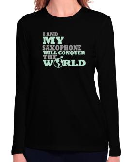 I And My Saxophone Will Conquer The World Long Sleeve T-Shirt-Womens
