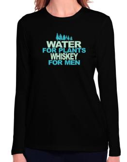 Water For Plants, Whiskey For Men Long Sleeve T-Shirt-Womens