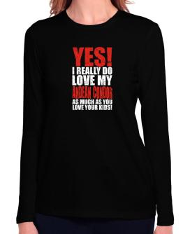 Yes! I Really Do Love My Andean Condor As Much As You Love Your Kids! Long Sleeve T-Shirt-Womens