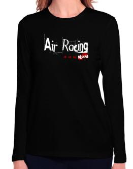 Air Racing Is In My Blood Long Sleeve T-Shirt-Womens
