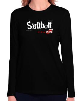 Softball Is In My Blood Long Sleeve T-Shirt-Womens