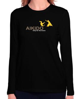 Aikido - Only For The Brave Long Sleeve T-Shirt-Womens