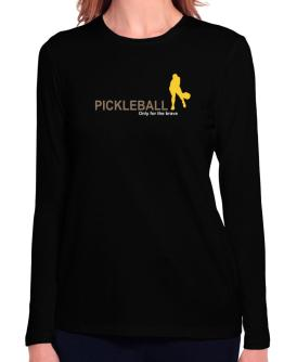 """"""" Pickleball - Only for the brave """" Long Sleeve T-Shirt-Womens"""