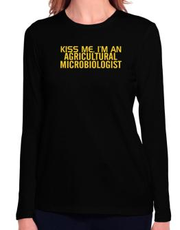 Kiss Me, I Am An Agricultural Microbiologist Long Sleeve T-Shirt-Womens
