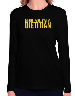 Kiss Me, I Am A Dietitian Long Sleeve T-Shirt-Womens