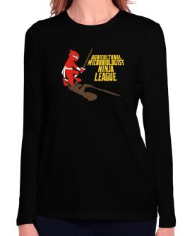 Agricultural Microbiologist Ninja League Long Sleeve T-Shirt-Womens
