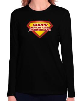 Super Agricultural Microbiologist Long Sleeve T-Shirt-Womens