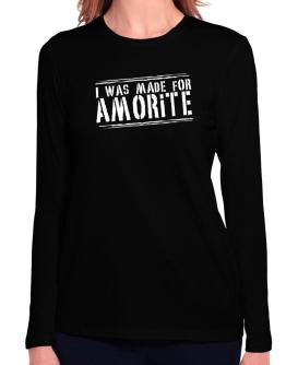 I Was Made For Amorite Long Sleeve T-Shirt-Womens