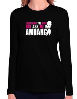 Anything You Want, But Ask Me In Amdang Long Sleeve T-Shirt-Womens