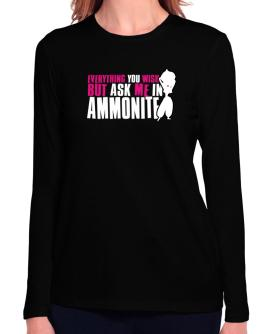 Anything You Want, But Ask Me In Ammonite Long Sleeve T-Shirt-Womens