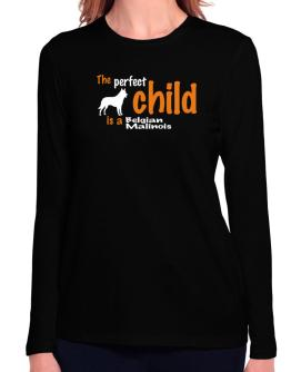 The Perfect Child Is A Belgian Malinois Long Sleeve T-Shirt-Womens
