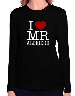 I Love Mr Aldridge Long Sleeve T-Shirt-Womens