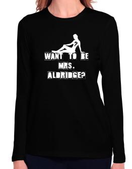 Want To Be Mrs. Aldridge? Long Sleeve T-Shirt-Womens