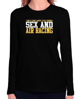 I Only Care About 2 Things : Sex And Air Racing Long Sleeve T-Shirt-Womens