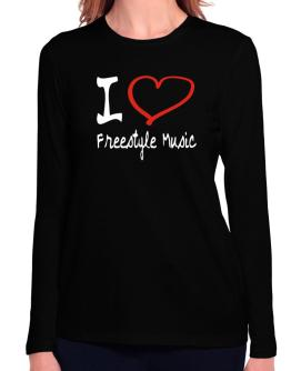 I Love Freestyle Music Long Sleeve T-Shirt-Womens