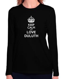 Keep calm and love Duluth Long Sleeve T-Shirt-Womens