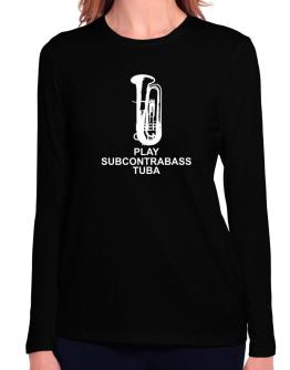Keep calm and play Subcontrabass Tuba - silhouette Long Sleeve T-Shirt-Womens