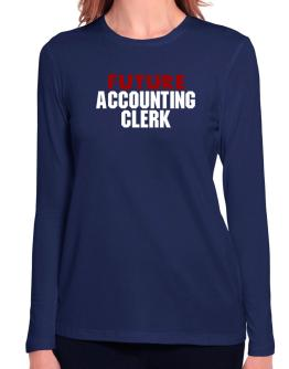 Future Accounting Clerk Long Sleeve T-Shirt-Womens