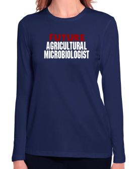Future Agricultural Microbiologist Long Sleeve T-Shirt-Womens