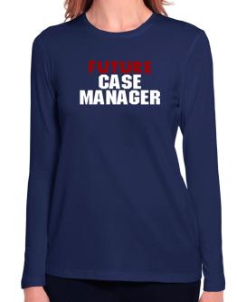 Future Case Manager Long Sleeve T-Shirt-Womens