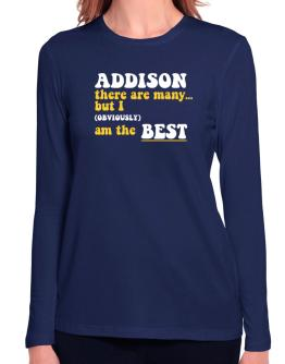Addison There Are Many... But I (obviously) Am The Best Long Sleeve T-Shirt-Womens