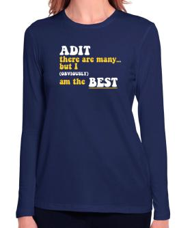Adit There Are Many... But I (obviously) Am The Best Long Sleeve T-Shirt-Womens