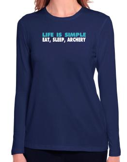 Life Is Simple . Eat, Sleep, Archery Long Sleeve T-Shirt-Womens
