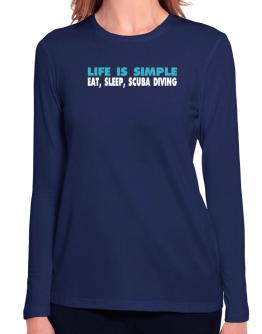 Life Is Simple . Eat, Sleep, Scuba Diving Long Sleeve T-Shirt-Womens