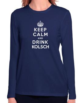Keep calm and drink Kolsch Long Sleeve T-Shirt-Womens