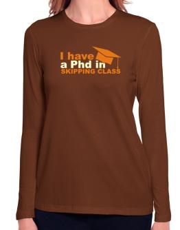I Have A Phd In Skipping Class Long Sleeve T-Shirt-Womens